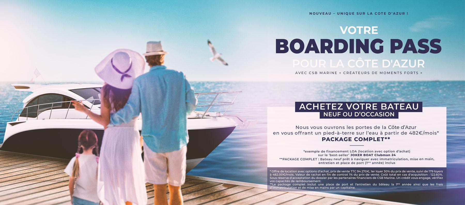 Votre boarding pass pour la Côte d'Azur avec CSB Marine, créateurs de moments forts. Achetez votre JOKER BOAT Clubman 24 neuf ou d'occasion. Nous vous ouvrons les portes de la cote d'azur en vous offrant un pied-à-terre sur l'eau à partir de 482€ par mois. Package complet