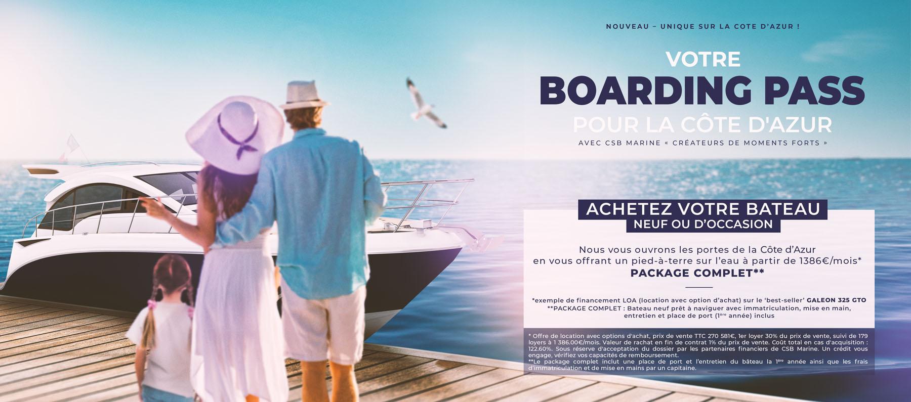 Votre boarding pass pour la Côte d'Azur avec CSB Marine, créateurs de moments forts. Achetez votre Galeon 325 GTO neuf ou d'occasion. Nous vous ouvrons les portes de la cote d'azur en vous offrant un pied-à-terre sur l'eau à partir de 1386€ par mois. Package complet